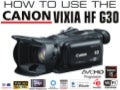 Guide to Using the Canon VIXIA HF G30