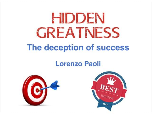 Hidden excellence - the deception of success