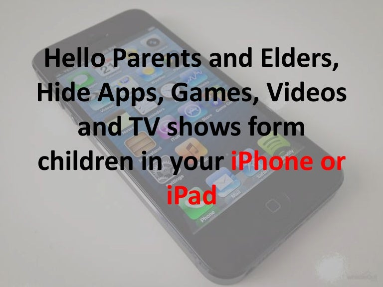 Iphone and Ipad: Hide Apps, Games, videos and TV shows