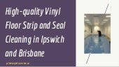 High Quality Vinyl Floor Strip and Seal Cleaning in Ipswich and Brisbane