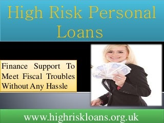 High Risk Personal Loans- Solve All Monetary Crisis With Fiscal Aid Efficiently