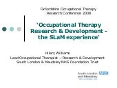 Hilary Williams - Occupational Therapy - Research & Development - The SLaM experience