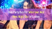 Hire Party Bus for Wine Tour and Hens Night Out in Sydney