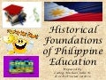 Historical foundation of philippine education