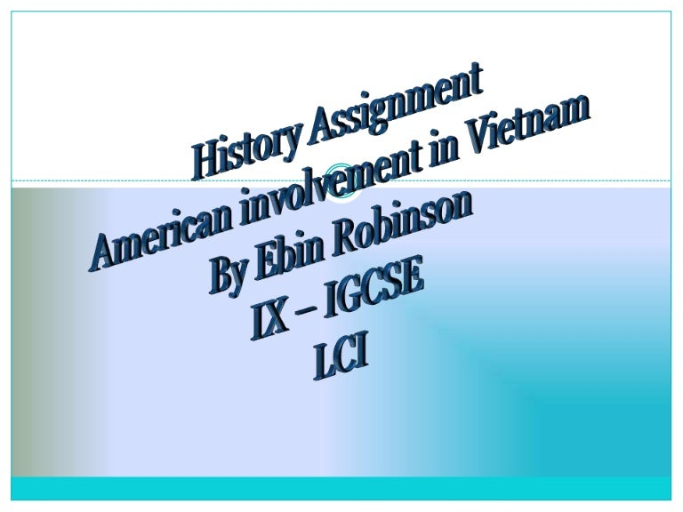 vietnam history coursework The vietnam war occurred in present-day vietnam, southeast asia it represented a successful attempt on the part of the democratic republic of vietnam (north vietnam, drv) and the national front for the liberation of vietnam (viet cong) to unite and impose a communist system over the entire nation.