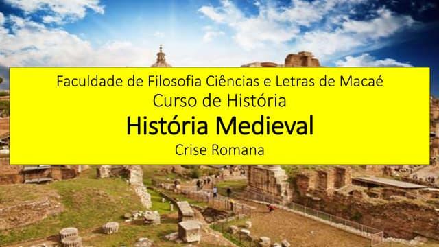 História Medieval aula 01 crise romana