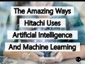 The Amazing Ways Hitachi Uses Artificial Intelligence And Machine Learning