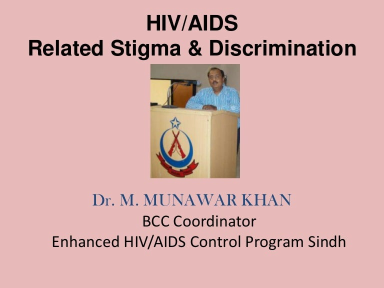an analysis of the aids related stigma Forms of hiv/aids-related stigma and discrimination in some societies, laws, rules and policies can increase the stigmatisation of people living with hiv/aids attacks on men who are assumed gay have increased in many parts of the world, and hiv and aids related murders have been reported in.
