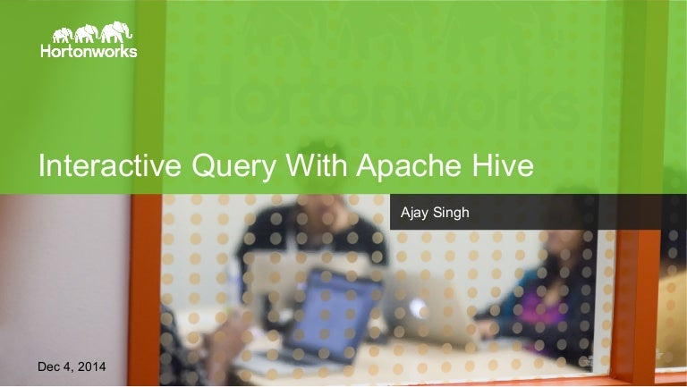 Hortonworks Technical Workshop: Interactive Query with Apache Hive