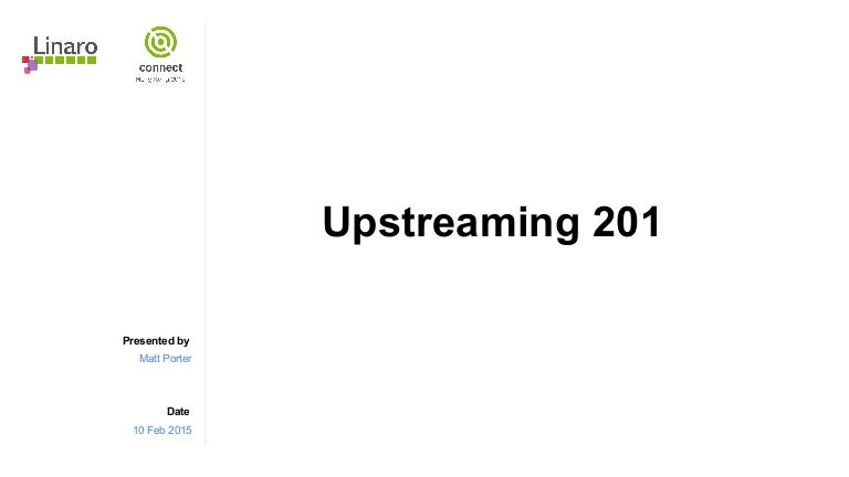 HKG15-902: Upstreaming 201