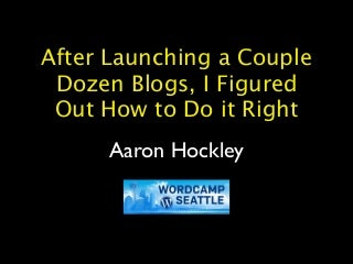 After Launching a Couple Dozen Blogs, I Figured Out How To Do it Right