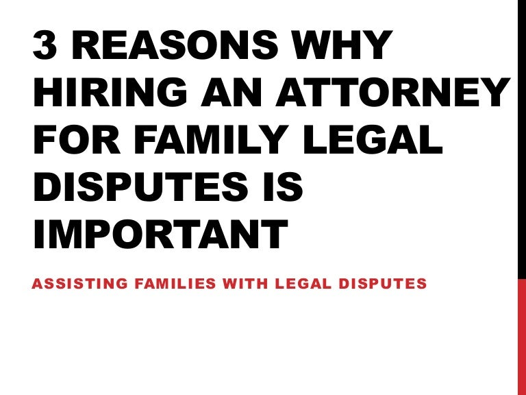 3 Reasons Why Hiring an Attorney for Family Disputes is