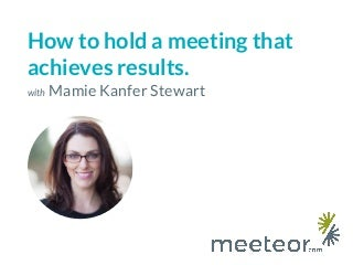 How to hold a meeting that achieves results