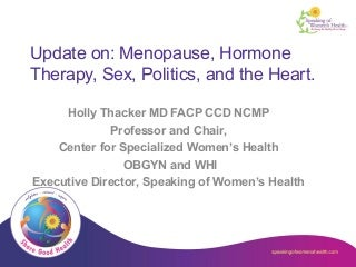 Holly Thacker, Update on: Menopause, Hormone Therapy, Sex, Politics, and the Heart.