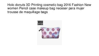 Holo donuts 3 d printing cosmetic bag 2016 fashion new women pencil case makeup bag neceser para mujer trousse de maquillage bags