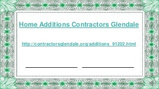 Home additions contractors glendale