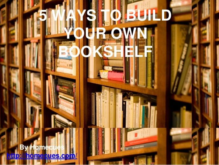 5 ways to build your own bookshelf. Black Bedroom Furniture Sets. Home Design Ideas