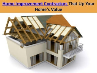 Home Improvement Contractors That Up Your Home's Value
