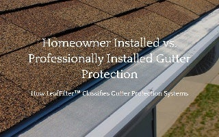 Homeowner Installed vs. Professionally Installed Gutter Protection by LeafFilter