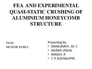 FEA AND EXPERIMENTAL QUASI-STATIC CRUSHING OF ALUMINIUM HONEYCOMB STRUCTURE