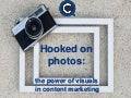 Hooked on photos: the power of visuals in content marketing