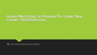 Hoover max extract 60 pressure pro carpet deep cleaner, fh50220 review