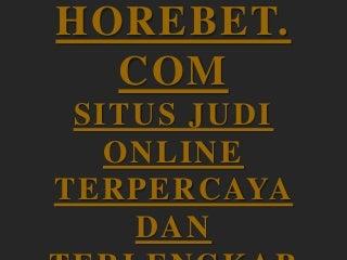 Agen Bola Judi Casino Online Bursa Taruhan Terpercaya Terbaik - HOREBET.COM