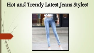 Hot and trendy latest jeans styles!