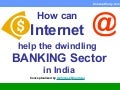 How Can Internet Help The Banking Sector