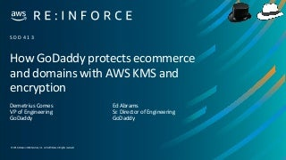 How GoDaddy protects ecommerce and domains with AWS KMS and encryption - SDD413 - AWS re:Inforce 2019
