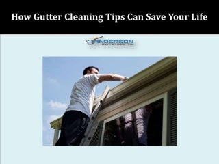 How Gutter Cleaning Tips Can Save Your Life