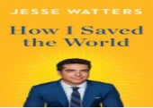[*PDF/Book]->Download How I Saved the World By Jesse Watters Full Books