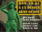 How to Be a UX Design Army of One by Dan Olsen at Silicon Valley Product Camp