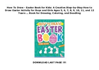 How To Draw - Easter Book for Kids: A Creative Step-by-Step How to Draw Easter Activity for Boys and Girls Ages 5, 6, 7, 8, 9, 10, 11, and 12 Years. Book for Drawing, Coloring, and Doodling