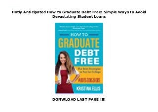 Hotly Anticipated How to Graduate Debt Free: Simple Ways to Avoid Devastating Student Loans