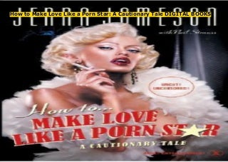 How to Make Love Like a Porn Star: A Cautionary Tale DIGITAL BOOKS