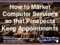 How to Market Computer Services so that Prospects Keep Appointments (Slides)