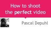 How to shoot the perfect video