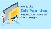 How to Use Exit Pop-Ups to Boost Conversion Rates ASAP