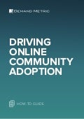 How-To Guide - Driving Online Community Adoption