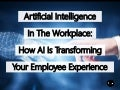 Artificial Intelligence In The Workplace: How AI Is Transforming Your Employee Experience