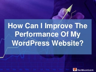 How Can I Improve The Performance Of My WordPress Website?