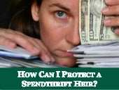 How Can I Protect a Spendthrift Heir?