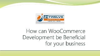How can woo commerce development be beneficial for your business