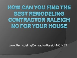 How Can You Find the Best Remodeling Contractor Raleigh NC for Your House