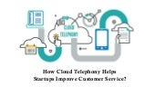 How Cloud Telephony Helps Startups Improve Customer Service