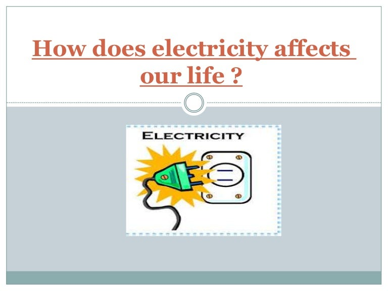How does electricity affects our life