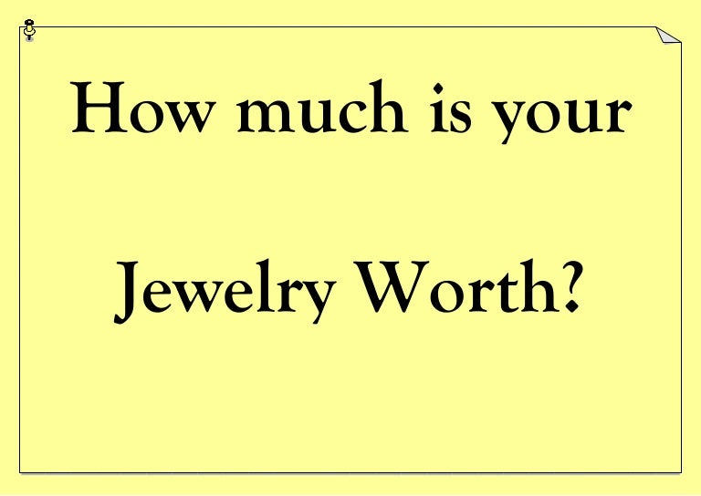 How much is your jewelry worth