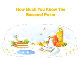 How much you know the baccarat poker