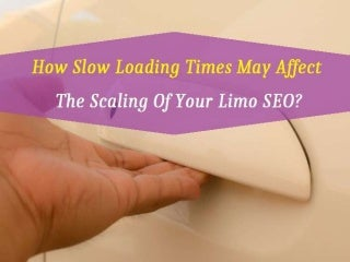 How Slow Loading Times May Affect The Scaling Of Your Limo SEO?